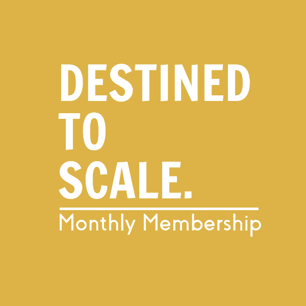 Destined To Scale Monthly Membership